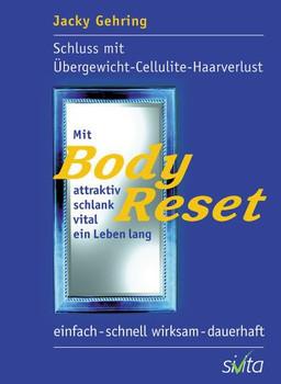 Mit BodyReset attraktiv, schlank, vital ein Leben lang: Schluss mit Cellulite, Übergewicht, Haarverlust - Einfach, schnell wirksam, dauerhaft - Jacky Gehring [8. Auflage 2007]