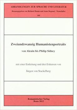 Zweiundzwanzig Humanistenportraits von Alcuin bis Philip Sidney: Mit einer Einleitung und drei Exkursen - Stackelberg, Jürgen von