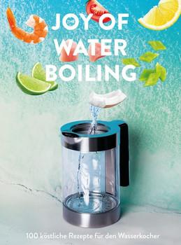 The Joy of Waterboiling. Wir kochen auch, nur mit Wasser. [Gebundene Ausgabe]