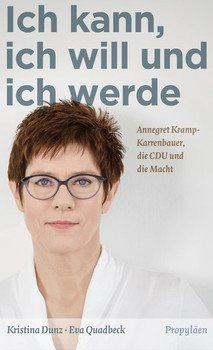 Ich kann, ich will und ich werde. Annegret Kramp-Karrenbauer, die CDU und die Macht - Eva Quadbeck  [Gebundene Ausgabe]