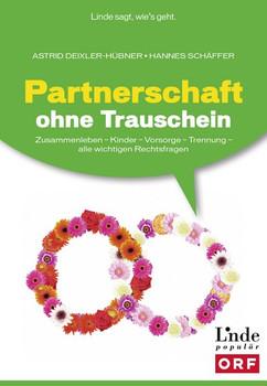 Partnerschaft ohne Trauschein. Zusammenleben - Kinder - Vorsorge - Trennung. Alle wichtigen Rechtsfragen (Ausgabe Österreich) - Astrid Deixler-Hübner