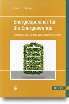 Energiespeicher für die Energiewende. Auslegung und Betrieb von Speichersystemen - Armin U. Schmiegel  [Gebundene Ausgabe]