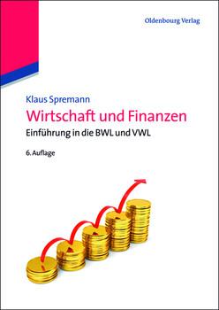 Wirtschaft und Finanzen: Einführung in die BWL und VWL<br> - Spremann, Klaus