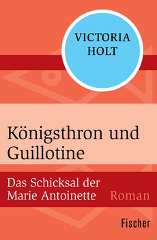 Königsthron und Guillotine. Das Schicksal der Marie Antoinette - Victoria Holt  [Taschenbuch]