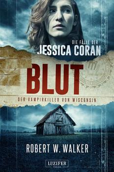 Blut - Der Vampirkiller von Wisconsin. Thriller - Robert W. Walker  [Taschenbuch]