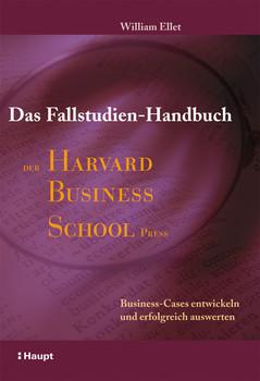 Das Fallstudien-Handbuch der Harvard Business School Press: Business-Cases entwickeln und erfolgreich auswerten - William C. Ellet