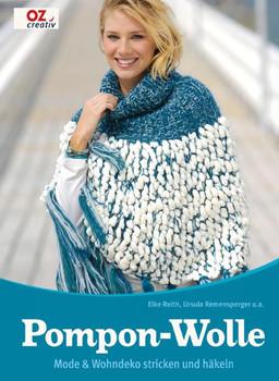 Pompon-Wolle: Mode & Wohndeko stricken und häkeln - Elke Reith