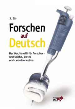 Forschen auf Deutsch: Der Machiavelli für Forscher - und solche die es noch werden wollen - Siegfried Bär