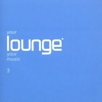 Various - Your Lounge Your Music 3