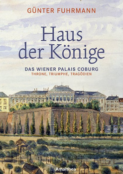 Haus der Könige. Das Wiener Palais Coburg. Throne, Triumphe, Tragödien - Günter Fuhrmann  [Gebundene Ausgabe]