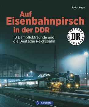 Auf Eisenbahnpirsch in der DDR. 10 Dampflokfreunde und die Deutsche Reichsbahn - Rudolf Heym  [Gebundene Ausgabe]