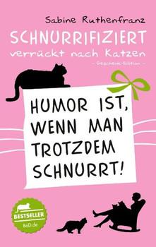 Geschenk-Edition / Schnurrifiziert - verrückt nach Katzen. Humor ist, wenn man trotzdem schnurrt! - Sabine Ruthenfranz  [Taschenbuch]