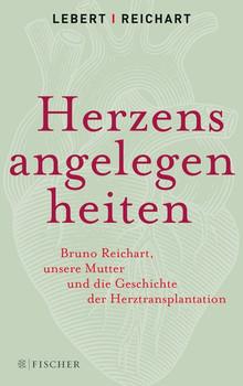 Herzensangelegenheiten. Bruno Reichart, unsere Mutter und die Geschichte der Herztransplantation - Stephan Lebert  [Taschenbuch]