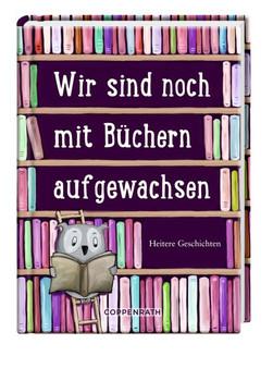 Wir sind noch mit Büchern aufgewachsen. Heitere Geschichten [Gebundene Ausgabe]