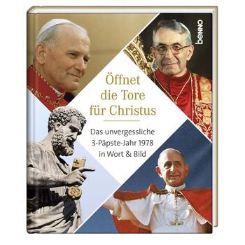 Öffnet die Tore für Christus. Das unvergessliche 3-Päpste-Jahr 1978 in Wort & Bild - Paul VI.  [Gebundene Ausgabe]