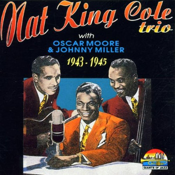 Nat King Trio Cole - With Moore & Miller 1943-1945