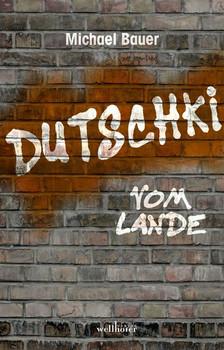 Dutschki vom Lande - Michael Bauer  [Gebundene Ausgabe]