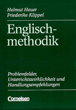 Englischmethodik: Problemfelder, Unterrichtswirklichkeit und Handlungsempfehlungen - Helmut Heuer