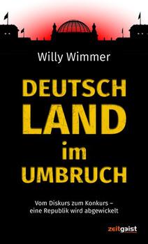 Deutschland im Umbruch. Vom Diskurs zum Konkurs – eine Republik wird abgewickelt - Willy Wimmer  [Gebundene Ausgabe]