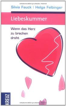 Liebeskummer: Wenn das Herz zu brechen droht - Silvia Fauck