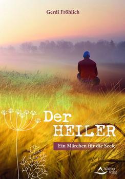 Der Heiler. Ein Märchen für die Seele - Gerdi Fröhlich  [Taschenbuch]