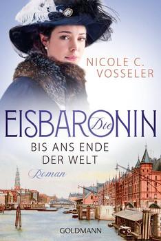Die Eisbaronin. Bis ans Ende der Welt - Roman - Die Eisbaronin-Saga 1 - Nicole C. Vosseler  [Taschenbuch]