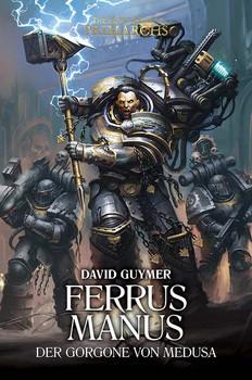 Ferrus Manus - Der Gorgone von Medusa. The Horus Heresy - Primarchs 07 - David Guymer  [Gebundene Ausgabe]