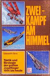 Zweikampf am Himmel. Taktik und Strategie der grossen Jagdflieger 1914 bis heute - Edward H. Sims