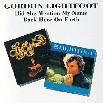 Gordon Lightfoot - Did She Mention My Name/Back Here On Earth
