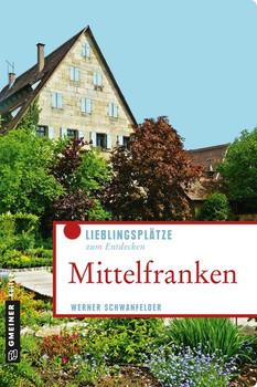 Mittelfranken. Lieblingsplätze zum Entdecken - Werner Schwanfelder  [Taschenbuch]