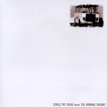 Sergej the Freak Meets.. - ..Meets the Burning Engines