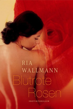 Blutrote Rosen - Ria Wallmann