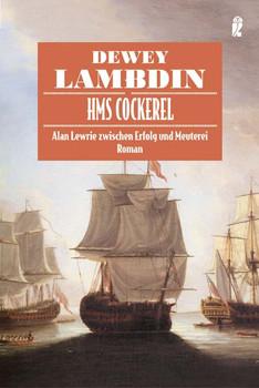 HMS Cockerel. Alan Lewrie zwischen Erfolg und Meuterei - Dewey Lambdin