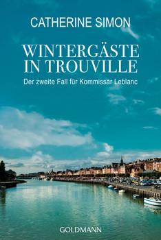 Wintergäste in Trouville: Der zweite Fall für Kommissar Leblanc - Simon, Catherine