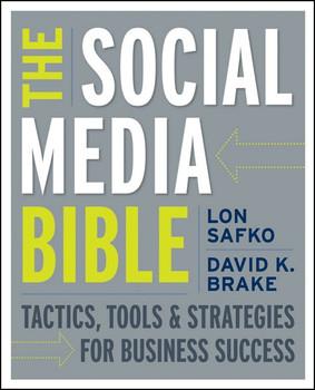 The Social Media Bible: Tactics, Tools, and Strategies for Business Success - Lon Safko