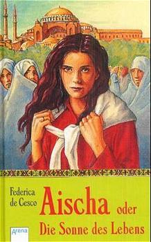 Aischa oder Die Sonne des Lebens - Federica De Cesco