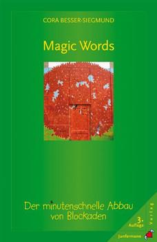 Magic Words: Der minutenschnelle Abbau von Blockaden - Cora Besser-Siegmund