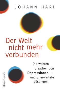 Der Welt nicht mehr verbunden. Die wahren Ursachen von Depressionen - und unerwartete Lösungen - Johann Hari  [Gebundene Ausgabe]