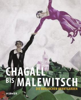 Chagall bis Malewitsch. Die russischen Avantgarden [Gebundene Ausgabe]