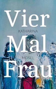 Vier Mal Frau - Katharina Mosel  [Taschenbuch]