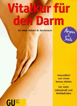Vitalkur für den Darm. Gesundheit von innen heraus stärken. Für mehr Lebenskraft und Wohlbefinden - Robert M Bachmann