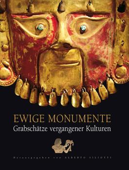 Ewige Monumente. Grabschätze vergangener Kulturen - Alberto Siliotti