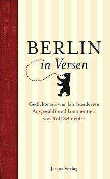 Berlin in Versen. Gedichte aus vier Jahrhunderten. Ausgewählt und kommentiert von Rolf Schneider [Gebundene Ausgabe]