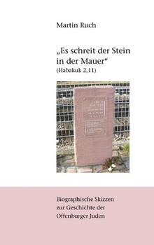 """""""Es schreit der Stein in der Mauer"""" (Habakuk 2,11). Biographische Skizzen zur jüdischen Geschichte Offenburgs - Martin Ruch  [Taschenbuch]"""