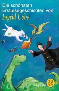 Die schönsten Erstlesegeschichten von Ingrid Uebe - Ingrid Uebe