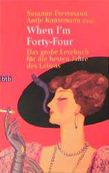 When I'm Forty-Four. Das große Lesebuch für die besten Jahre des Lebens. - Susanne Eversmann