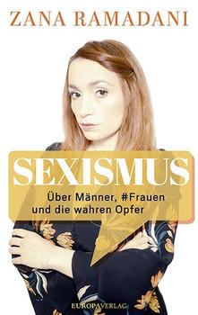 Sexismus. Über Männer, #Frauen und die wahren Opfer - Zana Ramadani  [Gebundene Ausgabe]
