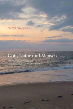 Gott, Natur und Mensch. Eine Auswahl aus Ansprachen zusammengestellt von Ross Woodward - Sathya Sai Baba  [Taschenbuch]