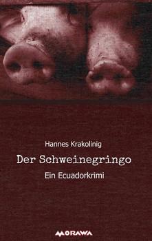 Der Schweinegringo. Ein Ecuadorkrimi - Hannes Krakolinig  [Taschenbuch]