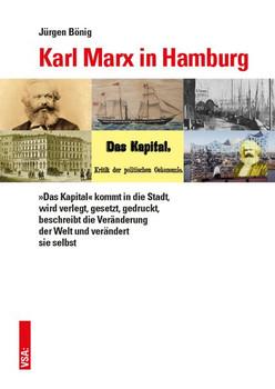 Karl Marx in Hamburg. »Das Kapital« kommt in die Stadt, wird verlegt, gesetzt, gedruckt, beschreibt die Veränderung der Welt und verändert sie selbst - Jürgen Bönig  [Taschenbuch]